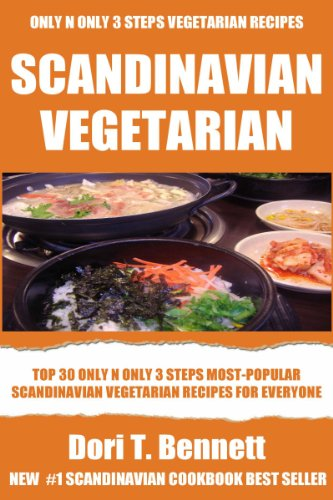 Top 30 Only N Only 3 Steps SCANDINAVIAN VEGETARIAN Recipes by Dori T. Bennett