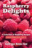 Raspberry Delights: A Collection of Raspberry Recipes (Cookbook Delight Series)