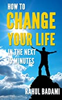 Self Help: How to Change your Life in the next 15 minutes (Self-Help 101) (English Edition)