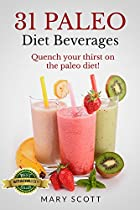 31 PALEO DIET BEVERAGES: QUENCH YOUR THIRST ON THE PALEO DIET (31 DAYS OF PALEO BOOK 11)