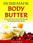 Homemade Body Butter: 25 Natural, Pre...