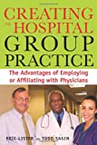 Creating the Hospital Group Practice: The Advantages of Employing or Affiliating With Physicians