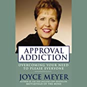 Approval Addiction: Overcoming Your Need to Please Everyone | [Joyce Meyer]