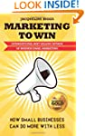 Marketing to Win: How Small Businesse...