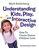 img - for Understanding Kids, Play, and Interactive Design: How to Create Games Children Love book / textbook / text book