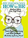 img - for Pot Psychology's How to Be: Lowbrow Advice from High People book / textbook / text book