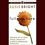 Full Exposure: Opening Up to Your Sexual Creativity and Erotic Expression   Susie Bright