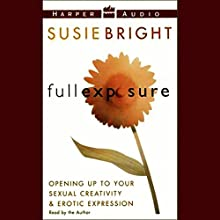 Full Exposure: Opening Up to Your Sexual Creativity and Erotic Expression Audiobook by Susie Bright Narrated by Susie Bright