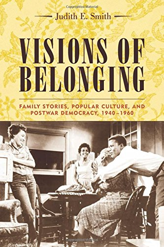 Visions of Belonging: Family Stories, Popular Culture, and Postwar Democracy, 1940-1960 (Popular Cultures, Everyday Live