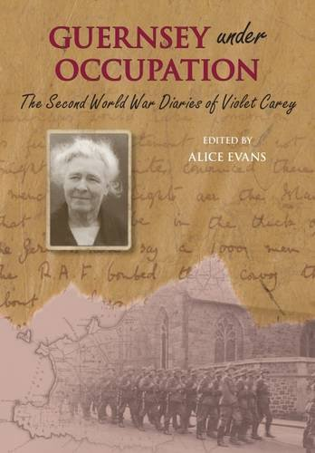 Guernsey Under Occupation: The Second World War Diaries of Violet Carey