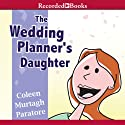 The Wedding Planner's Daughter: The Wedding Planner's Daughter, Book 1 Audiobook by Coleen Murtagh Paratore Narrated by Stina Nielsen