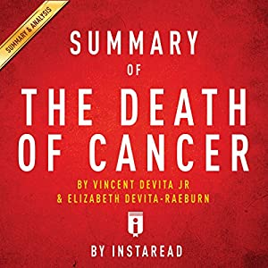 Summary of The Death of Cancer, by Vincent DeVita and Elizabeth DeVita-Raeburn | Includes Analysis Audiobook