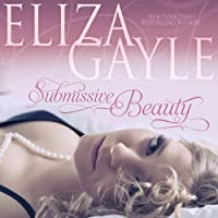 Submissive Beauty (       UNABRIDGED) by Eliza Gayle Narrated by Nina Burns