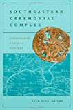 img - for Southeastern Ceremonial Complex: Chronology, Content, Contest (Dan Josselyn Memorial Publication) book / textbook / text book