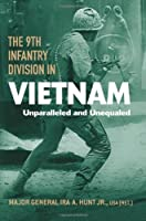 The 9th Infantry Division in Vietnam: Unparalleled and Unequaled (American Warriors Series) by Ira A. Hunt