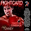 Tomato Can Comeback: Fight Card Audiobook by Jack Tunney Narrated by John Podulka
