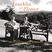 Franklin and Eleanor: An Extraordinary Marriage | [Hazel Rowley]