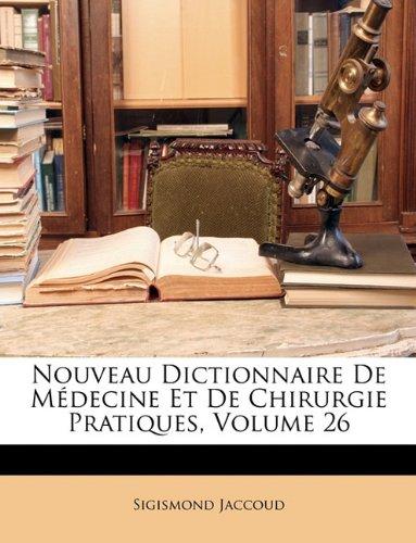Nouveau Dictionnaire De Médecine Et De Chirurgie Pratiques, Volume 26