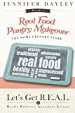 Real Food Pantry Makeover: The Home Grocery Store (Lets Get R.E.A.L. - Really Embrace Abundant Living) (Volume 1)