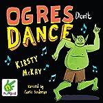 Ogres Don't Dance   Kirsty McKay