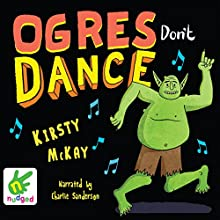 Ogres Don't Dance (       UNABRIDGED) by Kirsty McKay Narrated by Charlie Sanderson