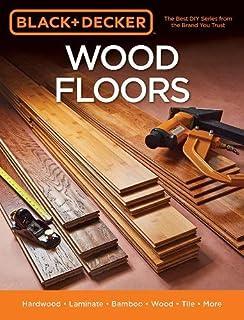 Book Cover: Black & Decker Wood Floors: Hardwood - Laminate - Bamboo - Wood Tile - More