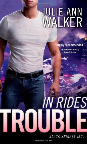 In Rides Trouble: Black Knights Inc. by Julie Ann Walker