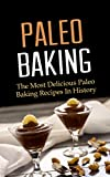 Paleo Baking: The Most Delicious Paleo Baking Recipes In History (English Edition)