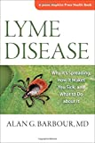 Lyme Disease: Why It's Spreading, How It Makes You Sick, and What to Do about It (A Johns Hopkins Press Health Book)