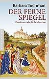 Der ferne Spiegel: Das dramatische 14. Jahrhundert