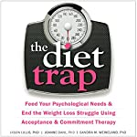 The Diet Trap: Feed Your Psychological Needs and End the Weight-Loss Struggle Using Acceptance and Commitment Therapy | Jason Lillis, PhD,JoAnne Dahl, PhD,Sandra M. Weineland, PhD