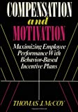 Mr Thomas J. McCoy Compensation and Motivation: Maximizing Employee Performance With Behavior-Based Incentive Plans