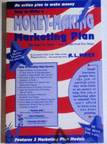How to Write a Money-Making Marketing Plan: The Road to Money--The Key to Survival for Many