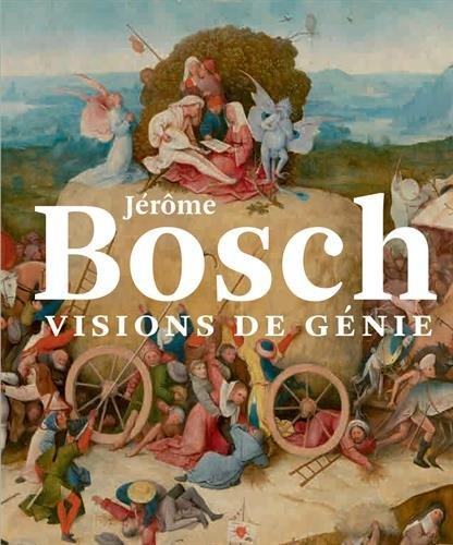 Jérôme Bosch: Visions de génie