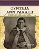 Cynthia Ann Parker: Cautiva De Los Comanches (Primary Sources of Famous People in American History) (Spanish Edition) (0823942252) by Egan, Tracie