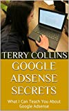Google Adsense Secrets: What I Can Teach You About Google Adsense