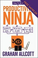 How to be a Productivity Ninja - FREE SAMPLER: Worry Less, Achieve More and Love What You Do