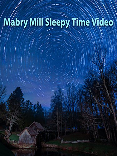 Mabry Mill Sleepy Time Video