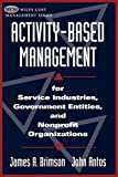 img - for Activity-Based Management: For Service Industries, Government Entities, and Nonprofit Organizations by Brimson, James A., Antos, John (1998) Paperback book / textbook / text book