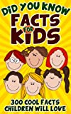 Did You Know Facts: 300 Cool Facts For Children, Young Readers,