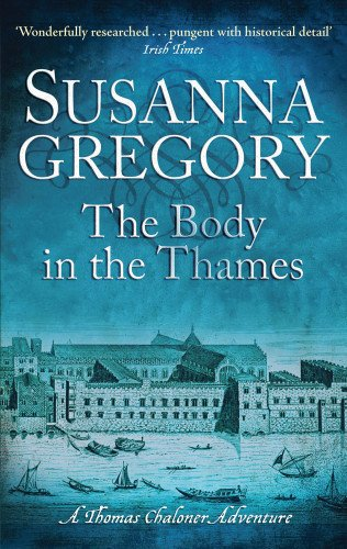 The Body In The Thames: 6: Chaloner's Sixth Exploit in Restoration London (Exploits of Thomas Chaloner)