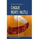 CINQUE MORTI INUTILIdi Mauro Casiraghi