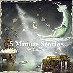 5 Minute Stories for Children | Beatrix Potter,Johnny Gruelle,E. Nesbit,Rudyard Kipling, Brothers Grimm,Flora Annie Steel