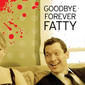 Goodbye Forever Fatty | [Pat Dixon]