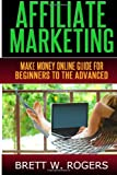 Affiliate Marketing: Make Money Online Guide for Beginners to the Advanced