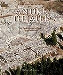 Antike Theater: Architektur, Kunst un...