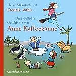 Die fabelhafte Geschichte von Anne Kaffeekanne | Fredrik Vahle
