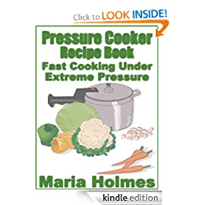 Pressure Cooker Recipe Book: Fast Cooking Under Extreme Pressure