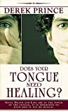 Does Your Tongue Need Healing? (0883682397) by Derek Prince