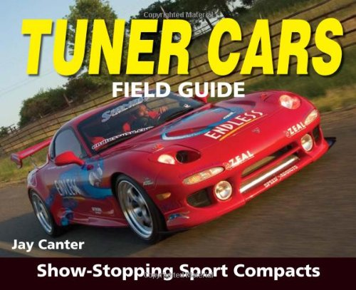 Tuner Cars Field Guide: Show-Stopping Sport Compacts